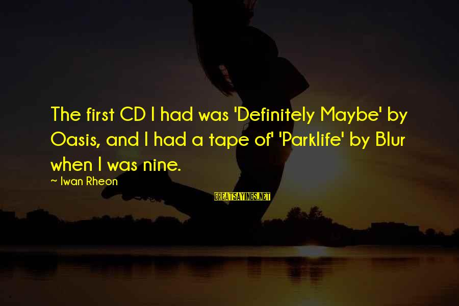 Blur Vs Oasis Sayings By Iwan Rheon: The first CD I had was 'Definitely Maybe' by Oasis, and I had a tape