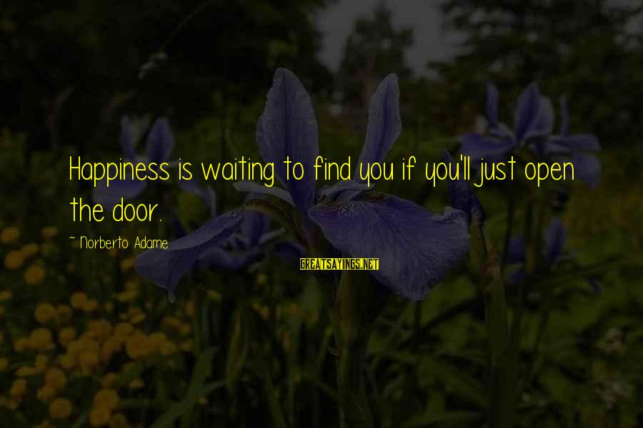 Blur Vs Oasis Sayings By Norberto Adame: Happiness is waiting to find you if you'll just open the door.