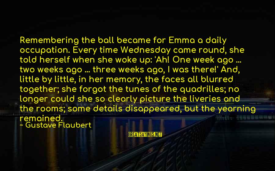Blurred Picture Sayings By Gustave Flaubert: Remembering the ball became for Emma a daily occupation. Every time Wednesday came round, she