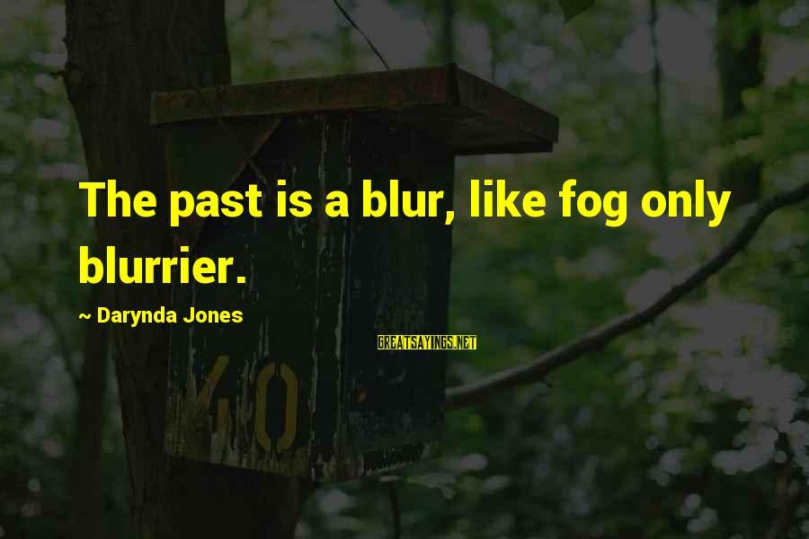 Blurrier Sayings By Darynda Jones: The past is a blur, like fog only blurrier.