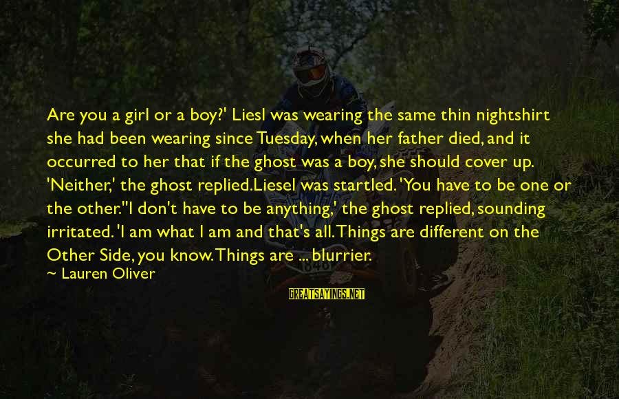Blurrier Sayings By Lauren Oliver: Are you a girl or a boy?' Liesl was wearing the same thin nightshirt she