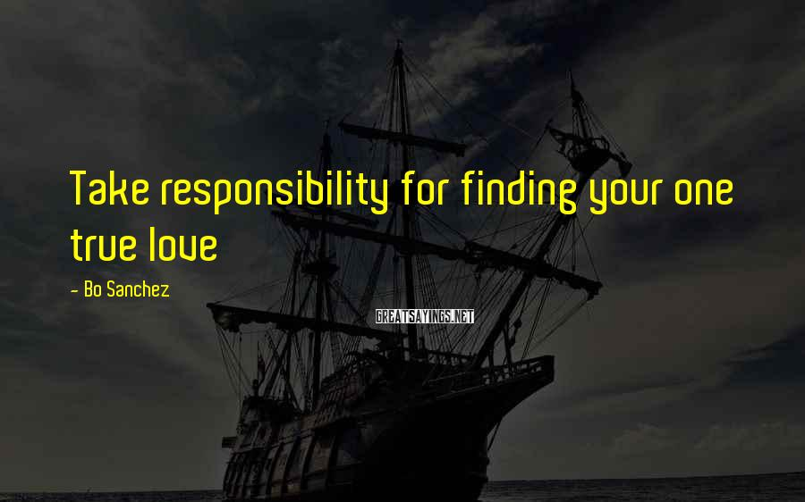 Bo Sanchez Sayings: Take responsibility for finding your one true love