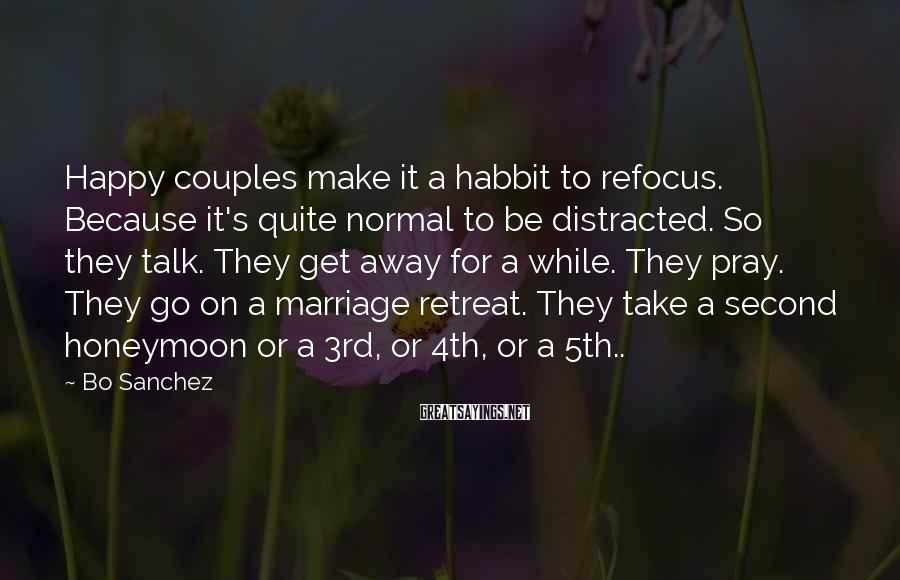 Bo Sanchez Sayings: Happy couples make it a habbit to refocus. Because it's quite normal to be distracted.