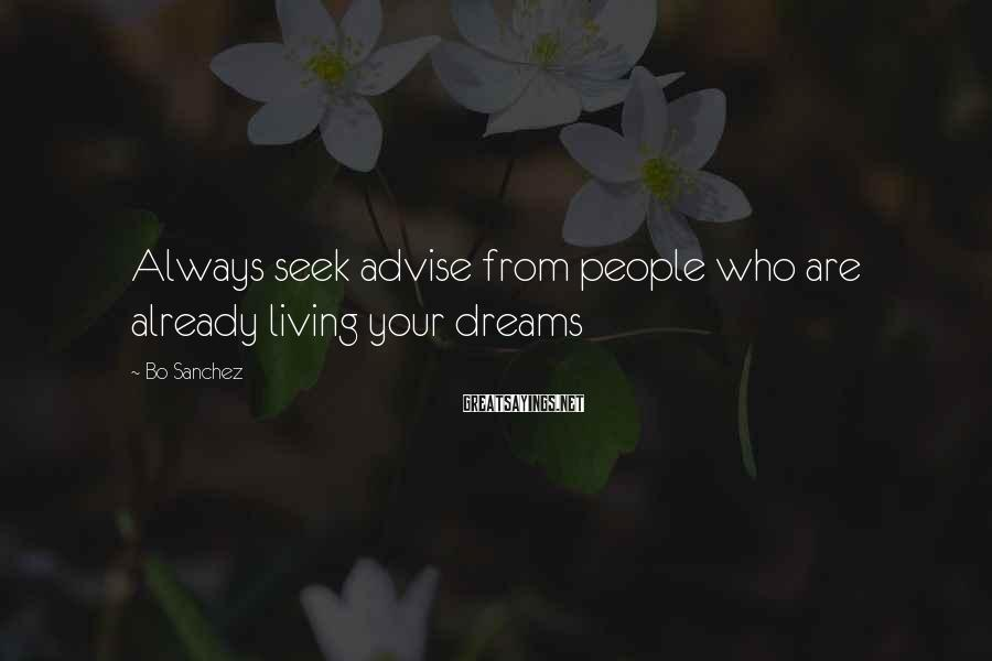 Bo Sanchez Sayings: Always seek advise from people who are already living your dreams