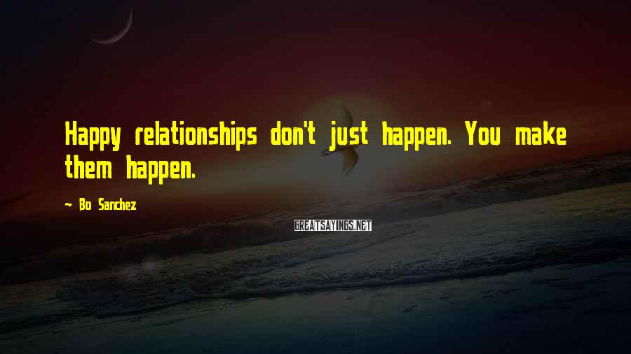 Bo Sanchez Sayings: Happy relationships don't just happen. You make them happen.