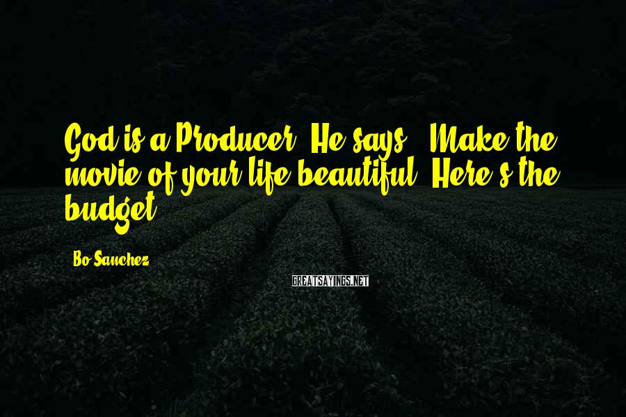 """Bo Sanchez Sayings: God is a Producer. He says, """"Make the movie of your life beautiful! Here's the"""