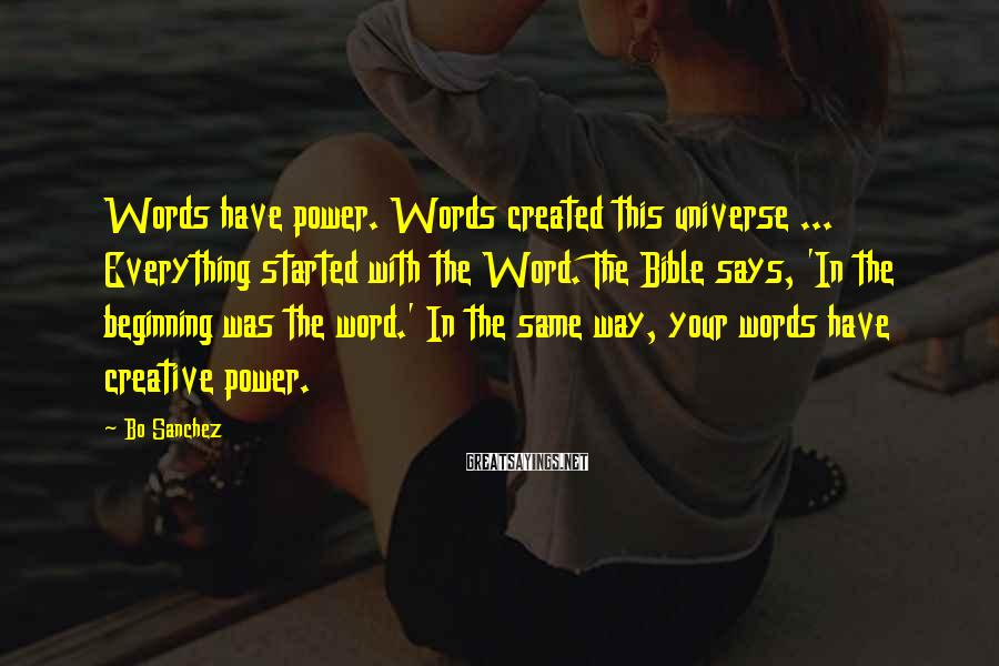 Bo Sanchez Sayings: Words have power. Words created this universe ... Everything started with the Word. The Bible