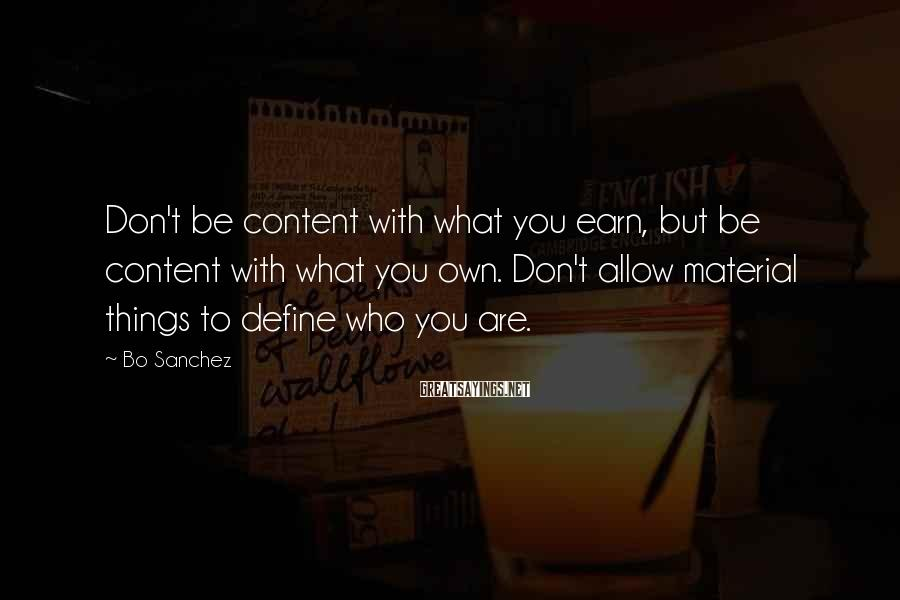 Bo Sanchez Sayings: Don't be content with what you earn, but be content with what you own. Don't