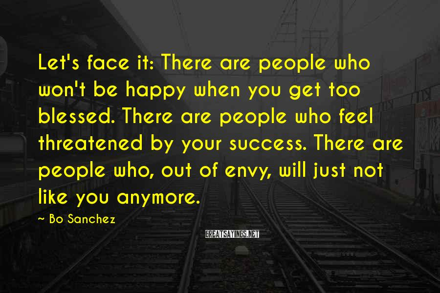 Bo Sanchez Sayings: Let's face it: There are people who won't be happy when you get too blessed.