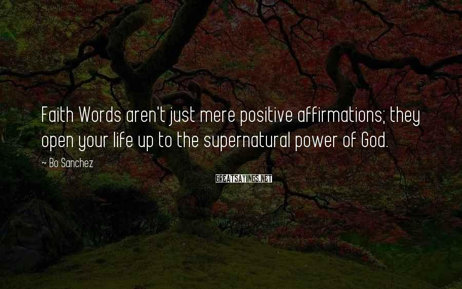 Bo Sanchez Sayings: Faith Words aren't just mere positive affirmations; they open your life up to the supernatural