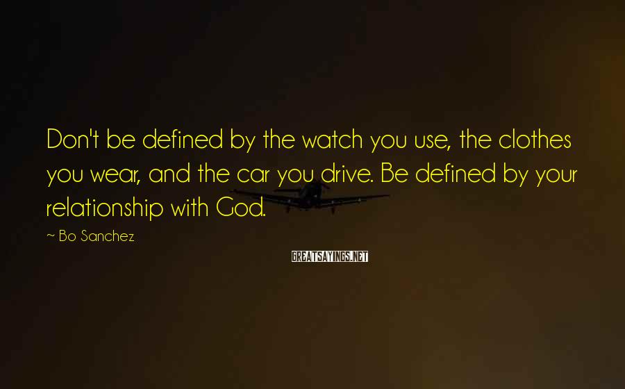 Bo Sanchez Sayings: Don't be defined by the watch you use, the clothes you wear, and the car