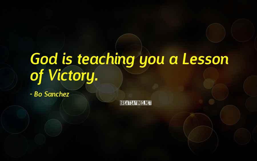 Bo Sanchez Sayings: God is teaching you a Lesson of Victory.