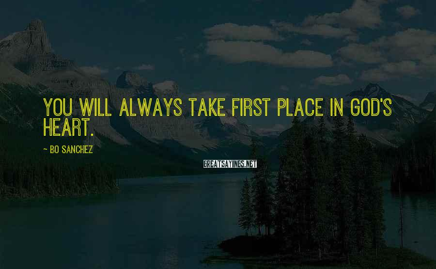 Bo Sanchez Sayings: You will always take first place in God's Heart.