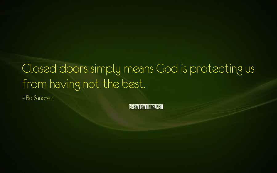 Bo Sanchez Sayings: Closed doors simply means God is protecting us from having not the best.