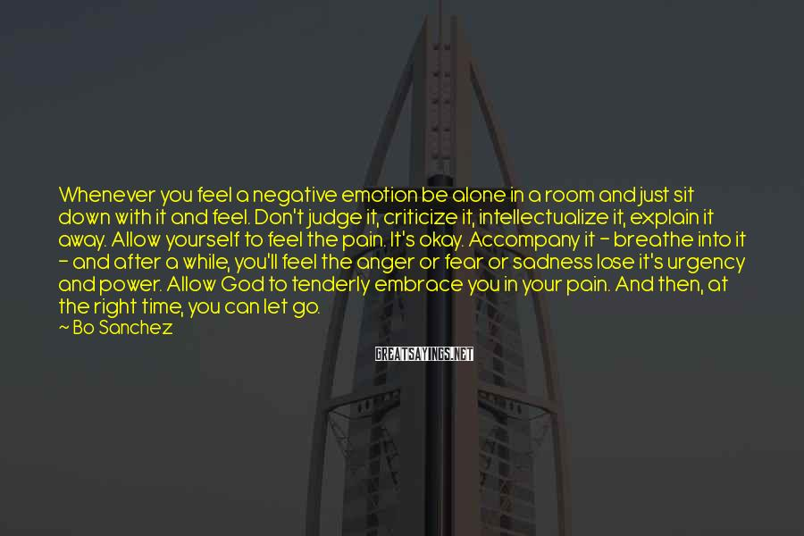 Bo Sanchez Sayings: Whenever you feel a negative emotion be alone in a room and just sit down