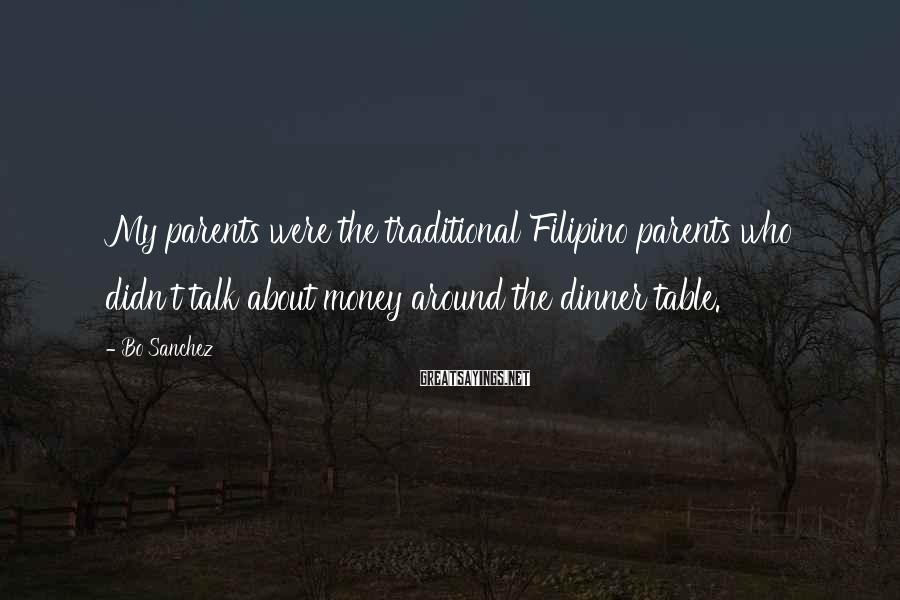 Bo Sanchez Sayings: My parents were the traditional Filipino parents who didn't talk about money around the dinner