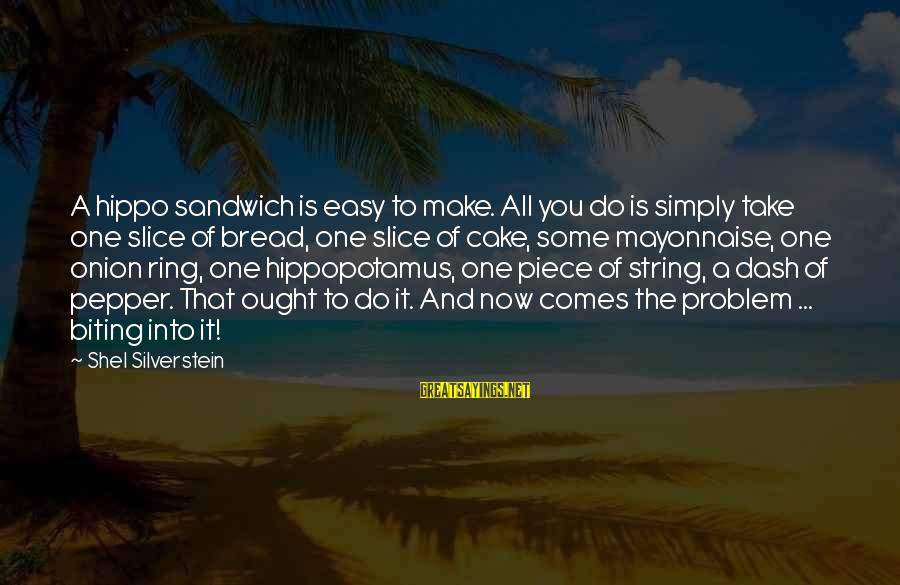 Boardroom Reports Famous Sayings By Shel Silverstein: A hippo sandwich is easy to make. All you do is simply take one slice