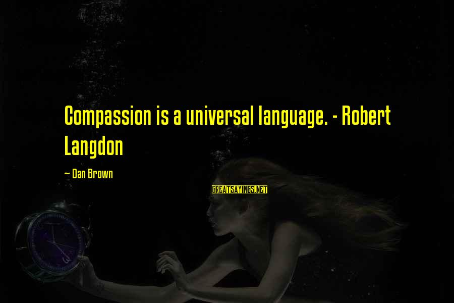 Boating Christmas Sayings By Dan Brown: Compassion is a universal language. - Robert Langdon