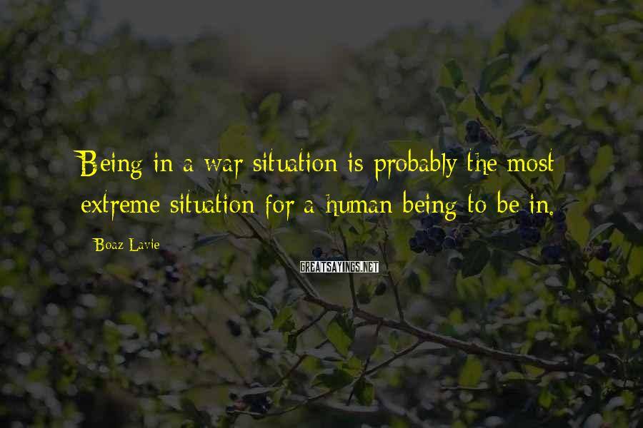 Boaz Lavie Sayings: Being in a war situation is probably the most extreme situation for a human being