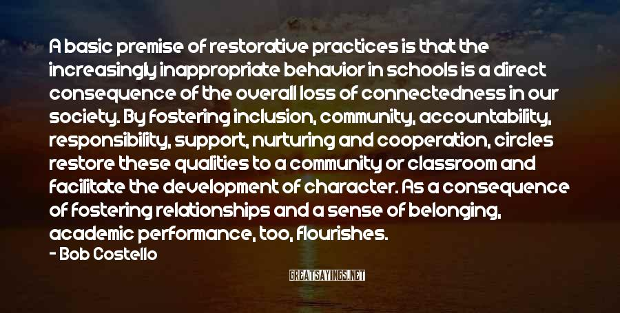 Bob Costello Sayings: A basic premise of restorative practices is that the increasingly inappropriate behavior in schools is