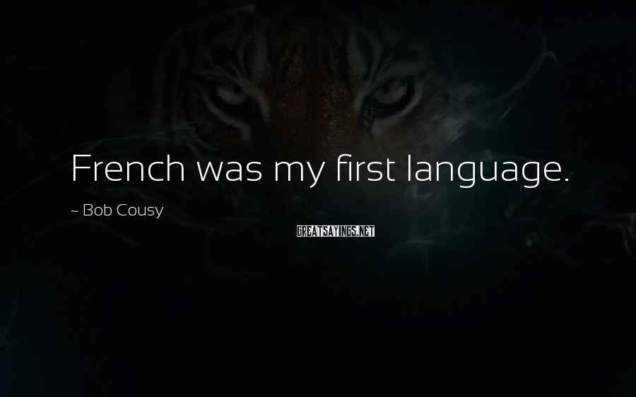 Bob Cousy Sayings: French was my first language.