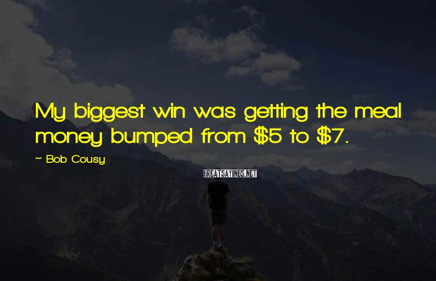 Bob Cousy Sayings: My biggest win was getting the meal money bumped from $5 to $7.