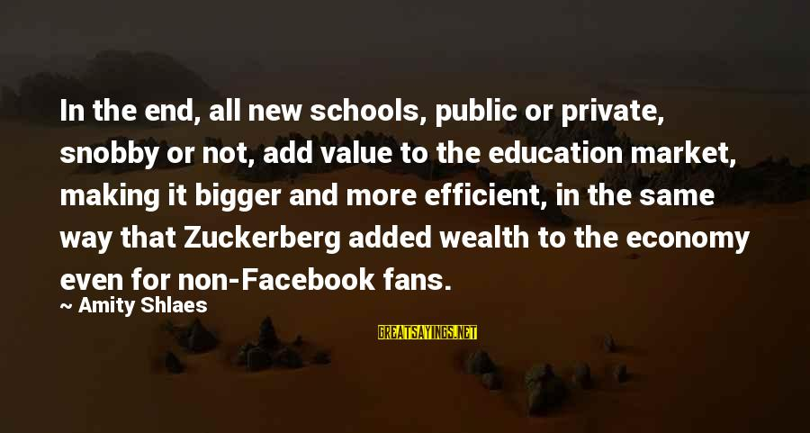 Bob De Bouwer Sayings By Amity Shlaes: In the end, all new schools, public or private, snobby or not, add value to