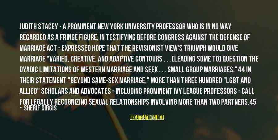 Bob Dornan Sayings By Sherif Girgis: Judith Stacey - a prominent New York University professor who is in no way regarded
