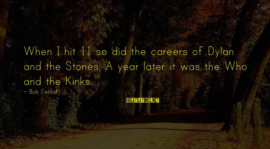 Bob Geldof Is That It Sayings By Bob Geldof: When I hit 11 so did the careers of Dylan and the Stones. A year
