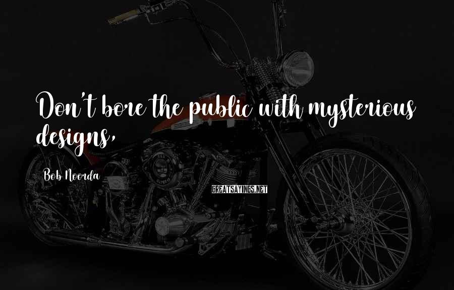 Bob Noorda Sayings: Don't bore the public with mysterious designs,