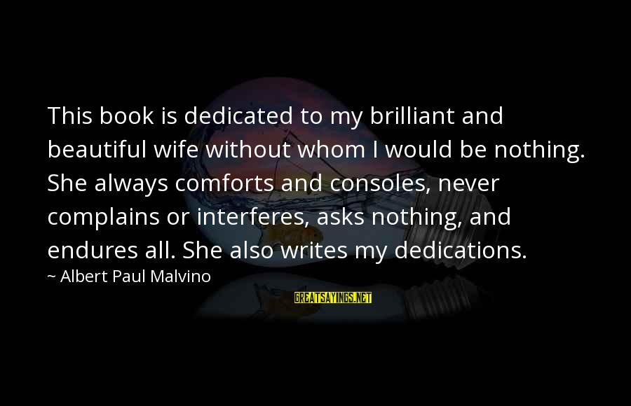 Bob Noyce Sayings By Albert Paul Malvino: This book is dedicated to my brilliant and beautiful wife without whom I would be