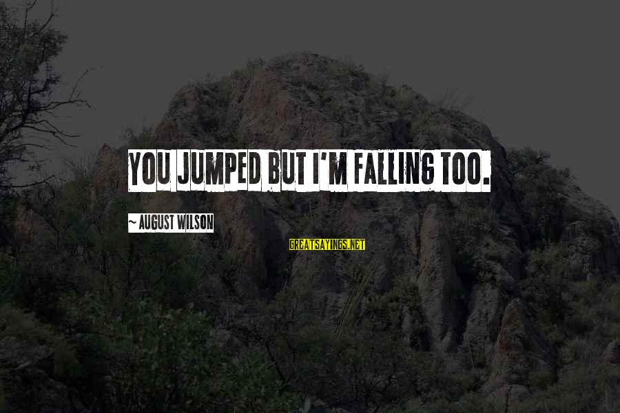 Bob Noyce Sayings By August Wilson: You jumped but I'm falling too.