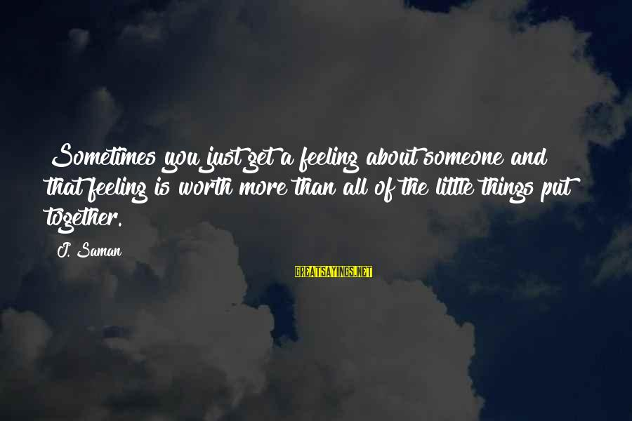 Bob Noyce Sayings By J. Saman: Sometimes you just get a feeling about someone and that feeling is worth more than