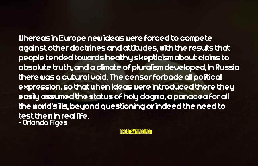 Bob Noyce Sayings By Orlando Figes: Whereas in Europe new ideas were forced to compete against other doctrines and attitudes, with