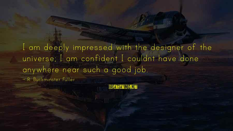 Bob Noyce Sayings By R. Buckminster Fuller: I am deeply impressed with the designer of the universe; I am confident I couldnt