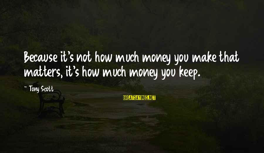 Bob Noyce Sayings By Tony Scott: Because it's not how much money you make that matters, it's how much money you