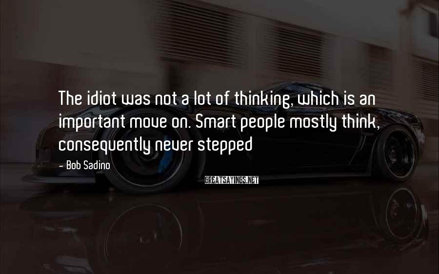 Bob Sadino Sayings: The idiot was not a lot of thinking, which is an important move on. Smart