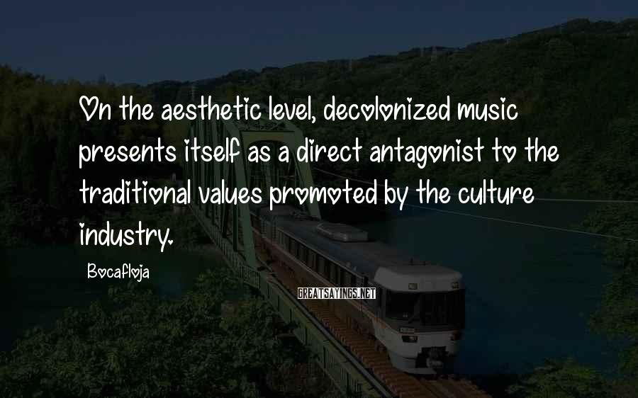Bocafloja Sayings: On the aesthetic level, decolonized music presents itself as a direct antagonist to the traditional