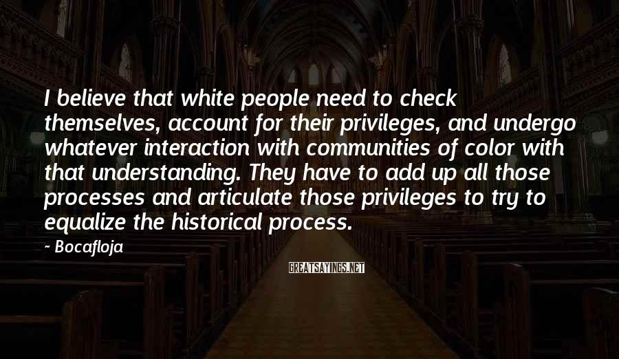 Bocafloja Sayings: I believe that white people need to check themselves, account for their privileges, and undergo