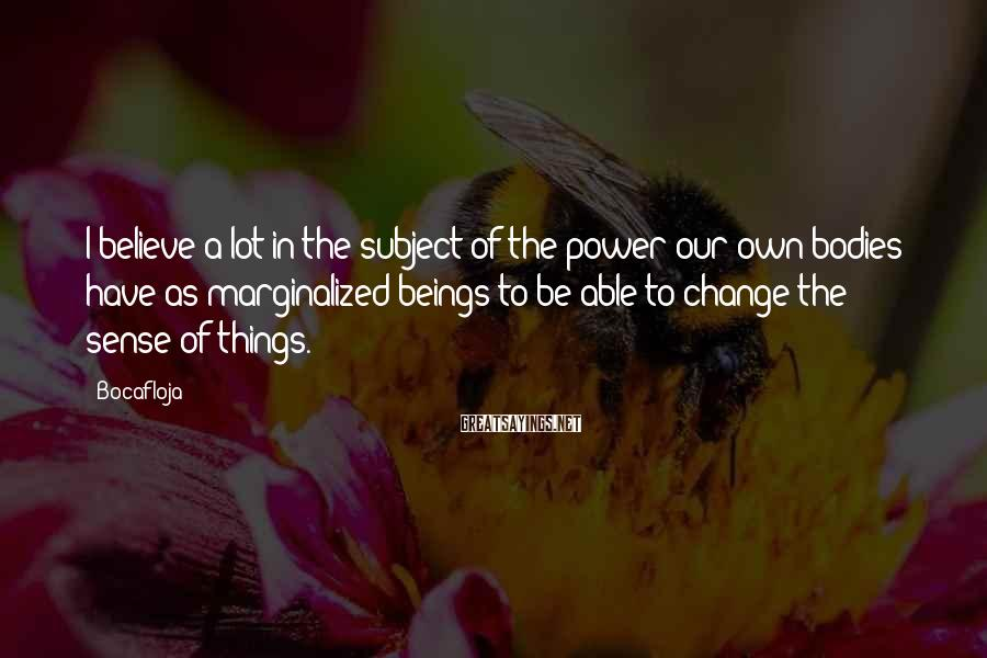 Bocafloja Sayings: I believe a lot in the subject of the power our own bodies have as