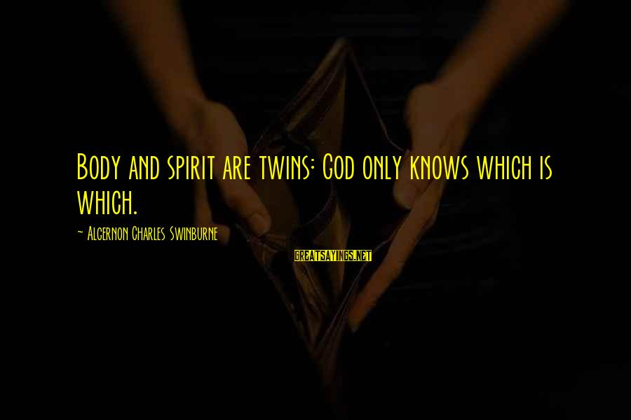 Body And Spirit Sayings By Algernon Charles Swinburne: Body and spirit are twins: God only knows which is which.