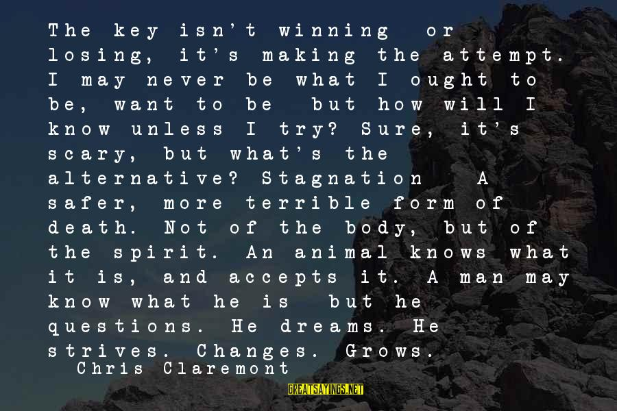 Body And Spirit Sayings By Chris Claremont: The key isn't winning or losing, it's making the attempt. I may never be what
