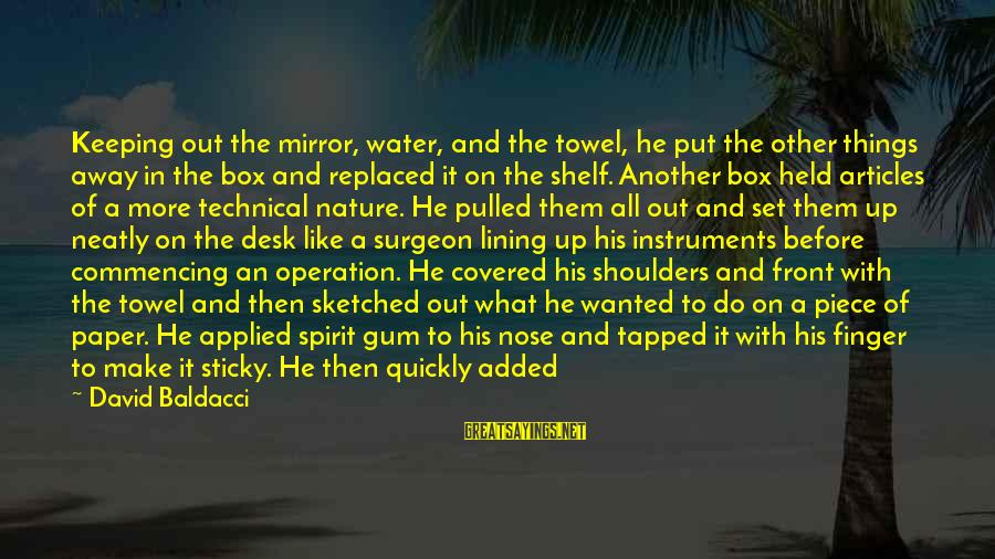 Body And Spirit Sayings By David Baldacci: Keeping out the mirror, water, and the towel, he put the other things away in