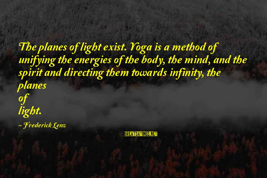 Body And Spirit Sayings By Frederick Lenz: The planes of light exist. Yoga is a method of unifying the energies of the