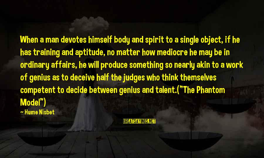 Body And Spirit Sayings By Hume Nisbet: When a man devotes himself body and spirit to a single object, if he has