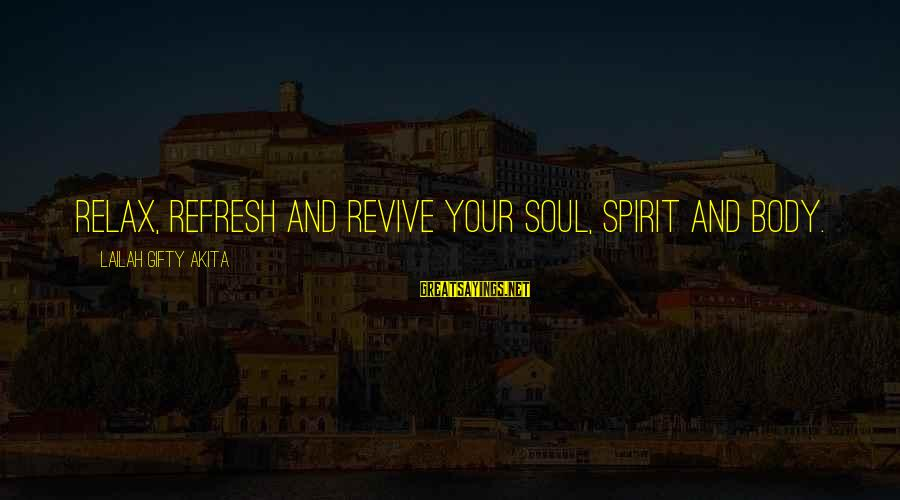 Body And Spirit Sayings By Lailah Gifty Akita: Relax, refresh and revive your soul, spirit and body.