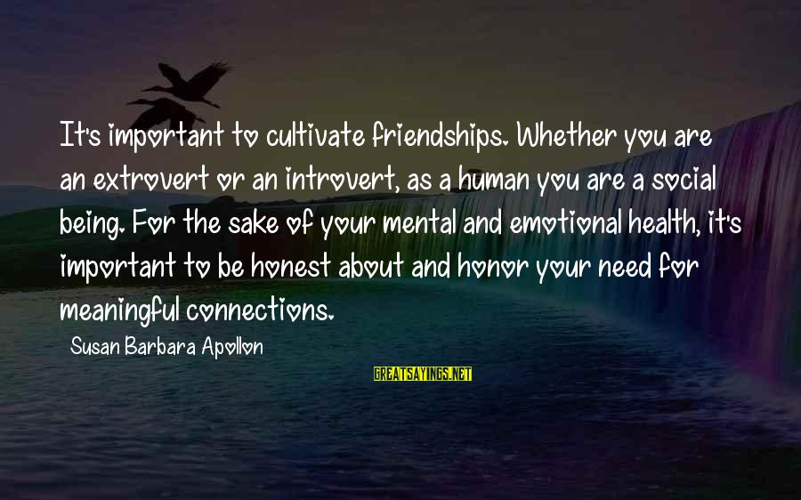 Body And Spirit Sayings By Susan Barbara Apollon: It's important to cultivate friendships. Whether you are an extrovert or an introvert, as a