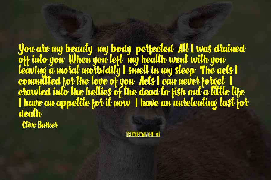 Body Smell Sayings By Clive Barker: You are my beauty, my body, perfected. All I was drained off into you. When