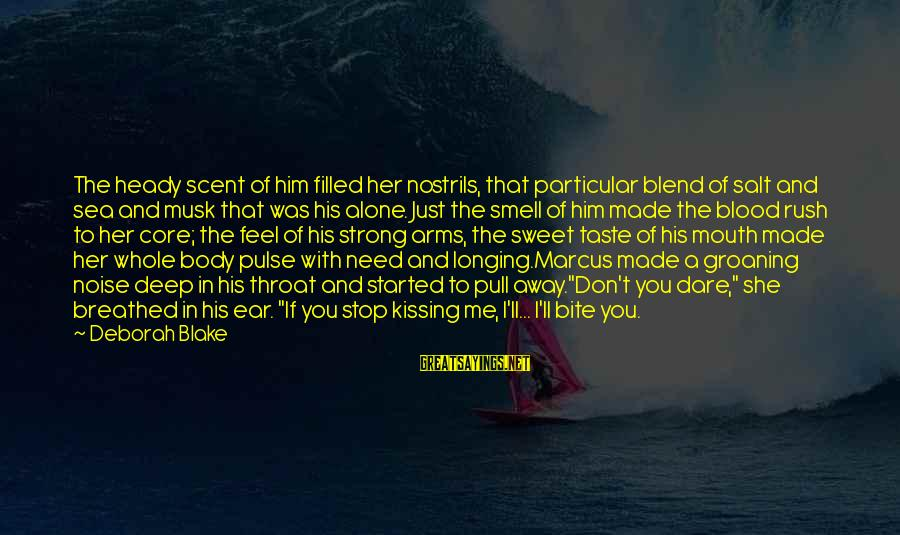 Body Smell Sayings By Deborah Blake: The heady scent of him filled her nostrils, that particular blend of salt and sea