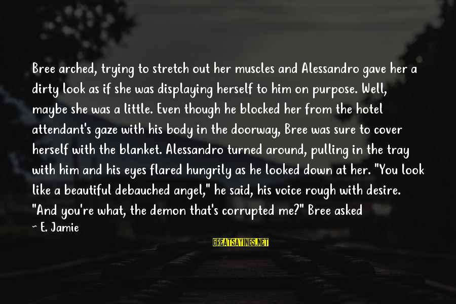 Body Smell Sayings By E. Jamie: Bree arched, trying to stretch out her muscles and Alessandro gave her a dirty look